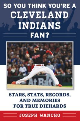 So You Think You're a Fan?: So You Think You're a Cleveland Indians Fan?, Joseph Wancho