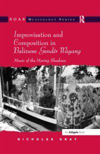 SOAS Musicology Series: Improvisation and Composition in Balinese Gender Wayang, Nicholas Gray