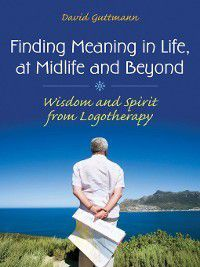 Social and Psychological Issues: Challenges and Solutions: Finding Meaning in Life, at Midlife and Beyond, David Guttmann