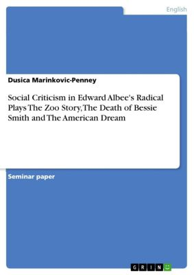 Social Criticism in Edward Albee's Radical Plays The Zoo Story, The Death of Bessie Smith and The American Dream, Dusica Marinkovic-Penney