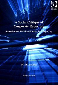 Social Critique of Corporate Reporting, Professor David Crowther