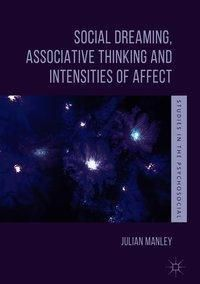 Social Dreaming, Associative Thinking and Intensities of Affect, Julian Manley