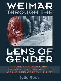 Social History, Popular Culture, and Politics In Germany: Weimar through the Lens of Gender, Julia Roos