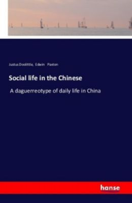 Social life in the Chinese., Justus Doolittle, Edwin Paxton