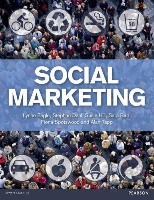 Social Marketing, Lynne Eagle, Stephan Dahl, Susie Hill, Sara Bird, Fiona Spotswood, Alan Tapp
