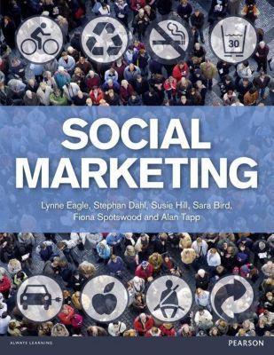 Social Marketing, Lynne Eagle, Stephan Dahl, Susie Hill, Sara Bird, Fiona Spotswood, Alan Tapp