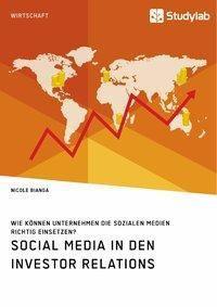Social Media in den Investor Relations. Wie können Unternehmen die sozialen Medien richtig einsetzen?, Nicole Bianga