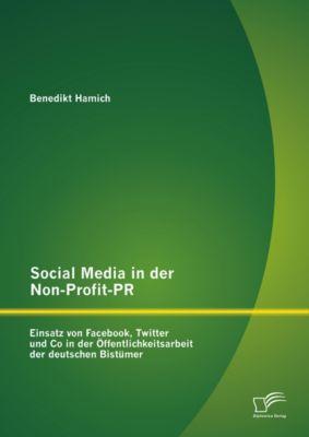 Social Media in der Non-Profit-PR: Einsatz von Facebook, Twitter und Co in der Öffentlichkeitsarbeit der deutschen Bistümer, Benedikt Hamich