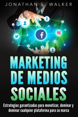 Social Media Marketing: Marketing de medios sociales (Libro en Español, Spanish Book Version), Jonathan S. Walker