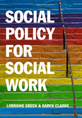 Social Policy for Social Work, Karen Clarke, Lorraine Green
