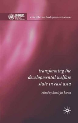 Social Policy in a Development Context: Transforming the Developmental Welfare State in East Asia