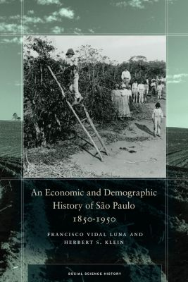 Social Science History: An Economic and Demographic History of São Paulo, 1850-1950, Herbert S. Klein, Francisco Vidal Luna