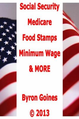 Social Security, Medicare, Food Stamps, Minimum Wage, and MORE, Byron Goines