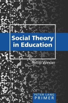 Social Theory in Education Primer, Philip Wexler
