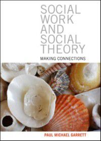 Social work and social theory, Paul Michael Garrett
