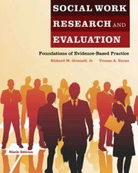 Social Work Research and Evaluation: Foundations of Evidence-Based Practice, Yvonne A. Unrau, Jr., Richard M. Grinnell