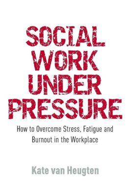 Social Work Under Pressure, Kate van Heugten