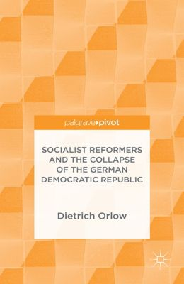 Socialist Reformers and the Collapse of the German Democratic Republic, Dietrich Orlow