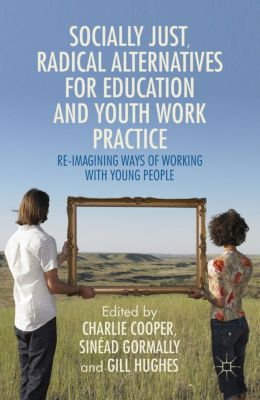 Socially-Just Radical Alternatives for Education and Youth Work Practice