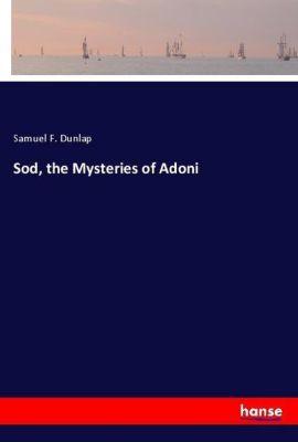 Sod, the Mysteries of Adoni, Samuel F. Dunlap