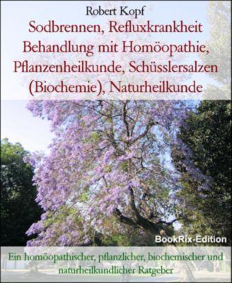 Sodbrennen, Refluxkrankheit Behandlung mit Homöopathie, Pflanzenheilkunde, Schüsslersalzen (Biochemie), Naturheilkunde, Robert Kopf