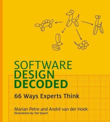 Software Design Decoded, Marian Petre, André Van der Hoek, Yen Quach