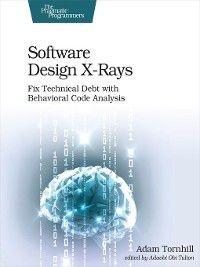 Software Design X-Rays, Adam Tornhill