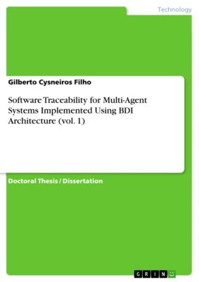 Software Traceability for Multi-Agent Systems Implemented Using BDI Architecture (vol. 1), Gilberto Cysneiros Filho