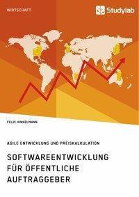 Softwareentwicklung für öffentliche Auftraggeber. Agile Entwicklung und Preiskalkulation, Felix Hinkelmann
