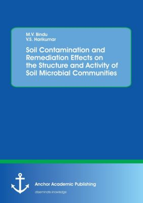 Soil Contamination and Remediation Effects on the Structure and Activity of Soil Microbial Communities, M. V. Bindu, V. S. Harikumar