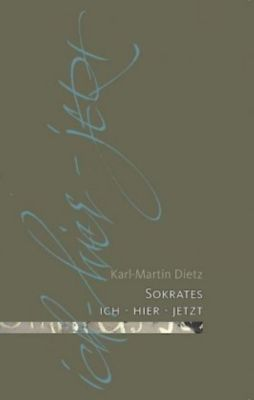 Sokrates: ich - hier - jetzt - Karl-Martin Dietz |