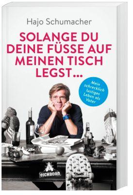 Solange du deine Füße auf meinen Tisch legst ..., Hajo Schumacher