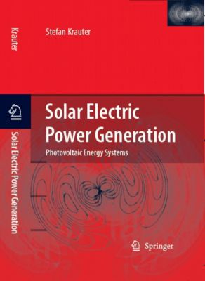 Solar Electric Power Generation - Photovoltaic Energy Systems, Stefan C. W. Krauter