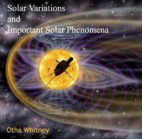 Solar Variations and Important Solar Phenomena, Otha Whitney