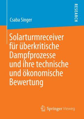 Solarturmreceiver für überkritische Dampfprozesse und ihre technische und ökonomische Bewertung, Csaba Singer