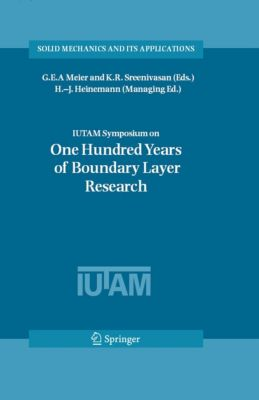 Solid Mechanics and Its Applications: IUTAM Symposium on One Hundred Years of Boundary Layer Research