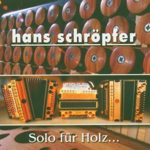 Solo für Holz..., Hans Schröpfer