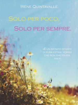 Solo per poco, solo per sempre, Irene Quintavalle, Escrivere
