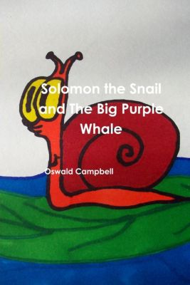 Solomon The Snail And The Big Purple Whale, Oswald Campbell