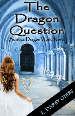 Solstice Dragon World: The Dragon Question, L. Darby Gibbs