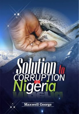 Solution To Corruption In Nigeria, Maxwell George