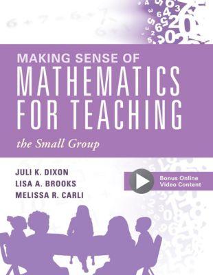 Solution Tree Press: Making Sense of Mathematics for Teaching the Small Group, Juli K. Dixon, Lisa A. Brooks, Melissa R. Carli