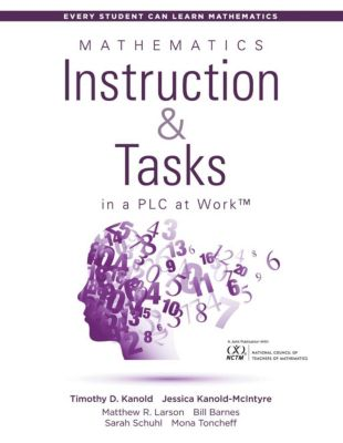 Solution Tree Press: Mathematics Instruction and Tasks in a PLC at Work(TM), Bill Barnes, Timothy D. Kanold, Sarah Schuhl, Mona Toncheff, Jessica Kanold-McIntyre, Matthew R. Larson