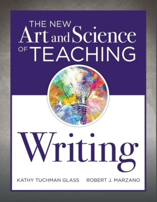 Solution Tree Press: The New Art and Science of Teaching Writing, Robert J. Marzano, Kathy Tuchman Glass