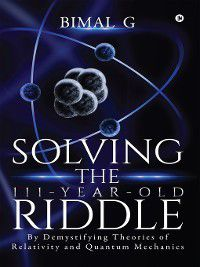Solving the 111-Year-Old Riddle, Bimal. G