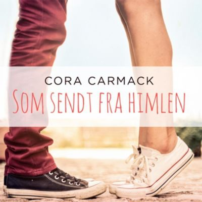 Som sendt fra himlen (uforkortet), Cora Carmack
