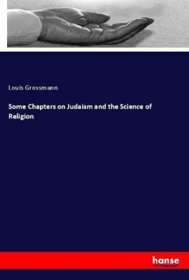 Some Chapters on Judaism and the Science of Religion, Louis Grossmann