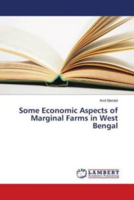 Some Economic Aspects of Marginal Farms in West Bengal, Amit Mandal