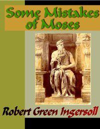 Some Mistakes of Moses, Robert Green Ingersoll