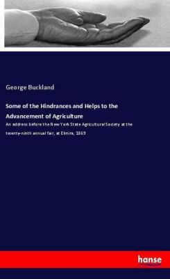 Some of the Hindrances and Helps to the Advancement of Agriculture, George Buckland